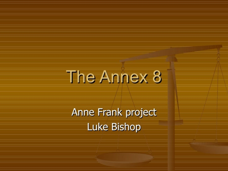 The Annex 8 Anne Frank project Luke Bishop