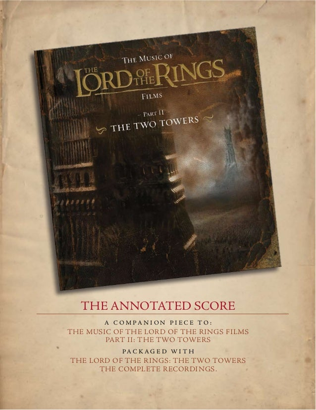 THE ANNOTATED SCORE        A c o m pa n i o n p i e c e t o :The Music of the Lord of the Rings Films        Part II: The ...