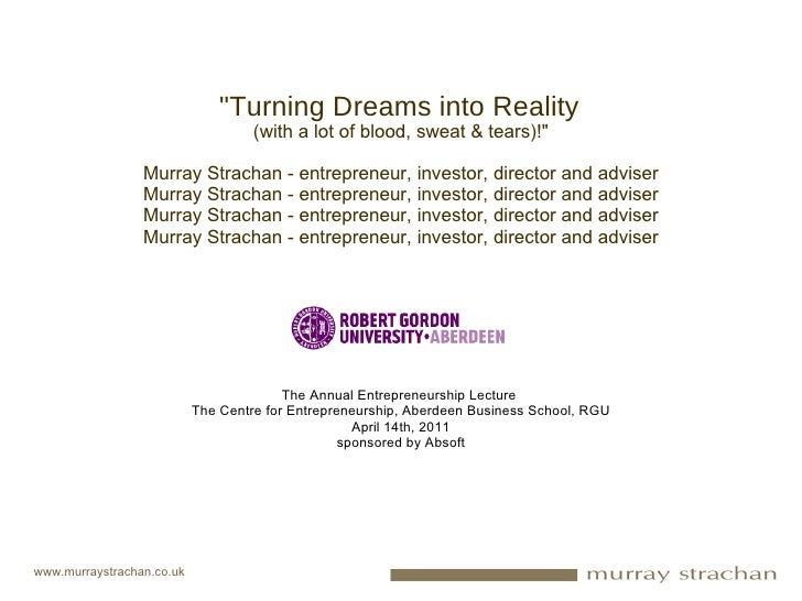 """Turning Dreams into Reality   (with a lot of blood, sweat & tears)!"" Murray Strachan - entrepreneur, investor, ..."