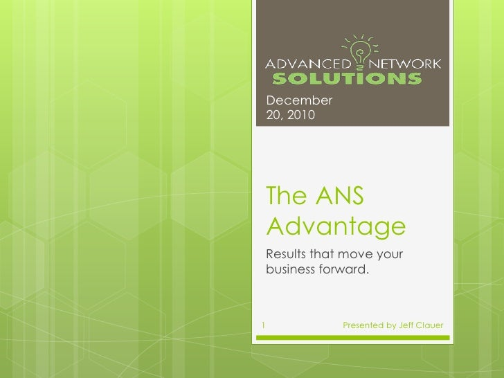 The ANS Advantage<br />Results that move your business forward.<br />December 20, 2010<br />Presented by Jeff Clauer<br />...