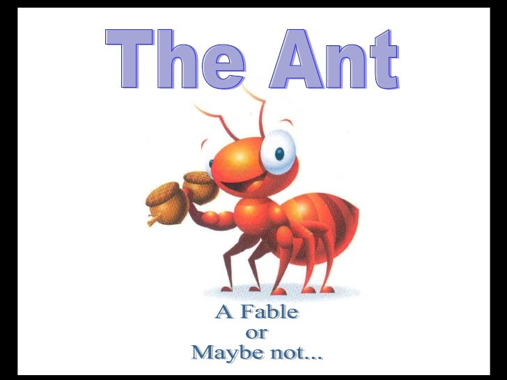 or The Ant A Fable or Maybe not...