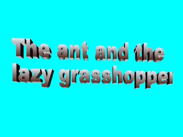 The ant and the lazy grasshopper