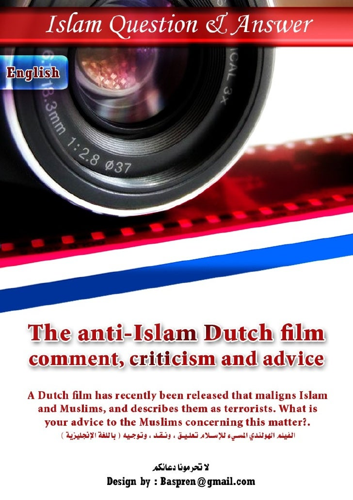 The anti-Islam Dutch film – comment, criticism and advice A Dutch film has recently been released that maligns Islam and M...