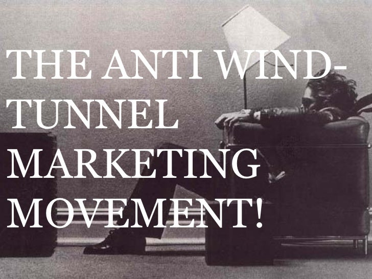 The Anti Wind Tunnel Marketing Movement, by Charles Wigley