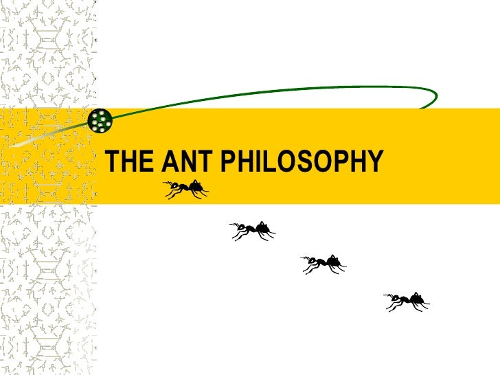 THE ANT PHILOSOPHY<br />