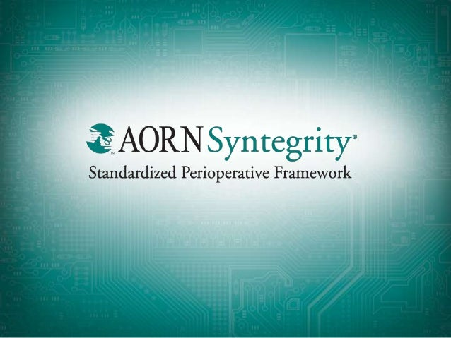 What is the AORN          Syntegrity® Framework Standardized clinical content providing a consistent method for  document...