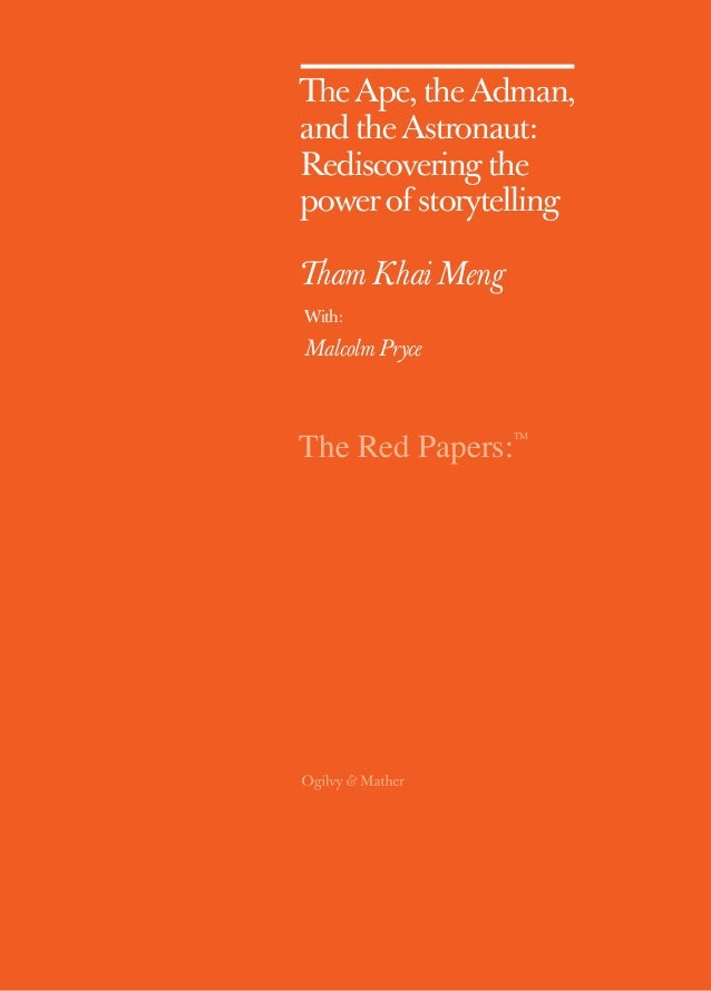 The Red Papers: TM The Ape, the Adman, and the Astronaut: Rediscovering the power of storytelling Tham Khai Meng With: Mal...