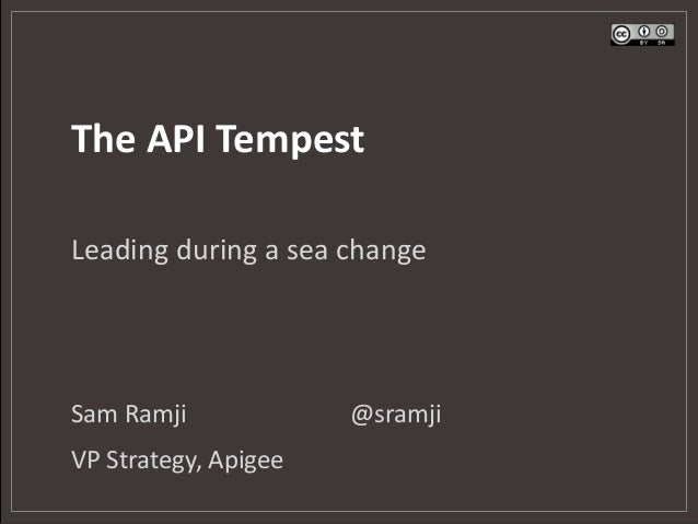 The API Tempest  Leading during a sea change  Sam Ramji @sramji  VP Strategy, Apigee