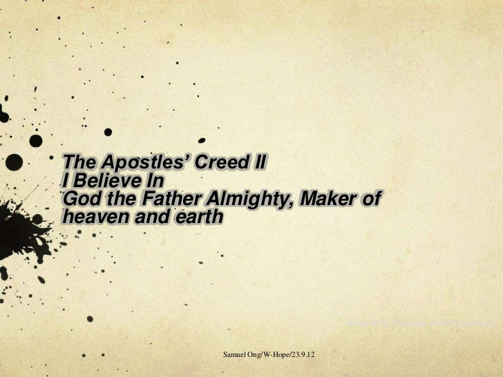 The Apostles' Creed III Believe InGod the Father Almighty, Maker ofheaven and earth                                       ...