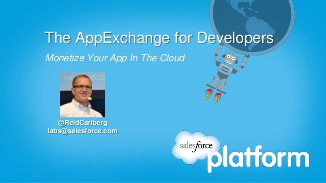 The AppExchange for DevelopersMonetize Your App In The Cloud   @ReidCarlberglabs@salesforce.com