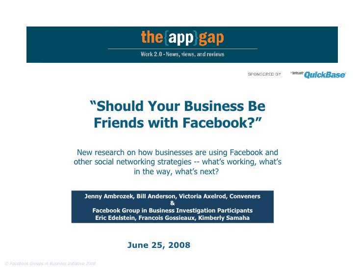 "June 25, 2008 "" Should Your Business Be Friends with Facebook?"" New research on how businesses are using Facebook and othe..."