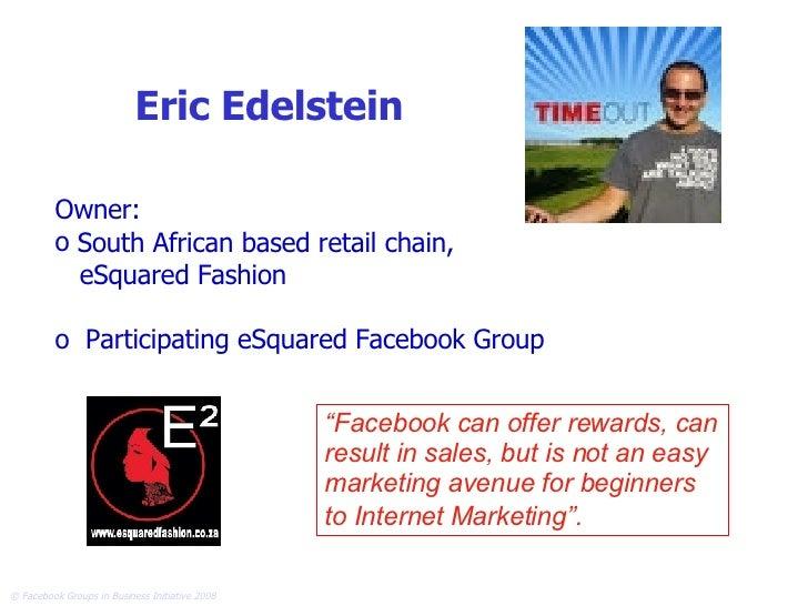 Eric Edelstein <ul><li>Owner: </li></ul><ul><li>South African based retail chain, </li></ul><ul><li>eSquared Fashion </li>...