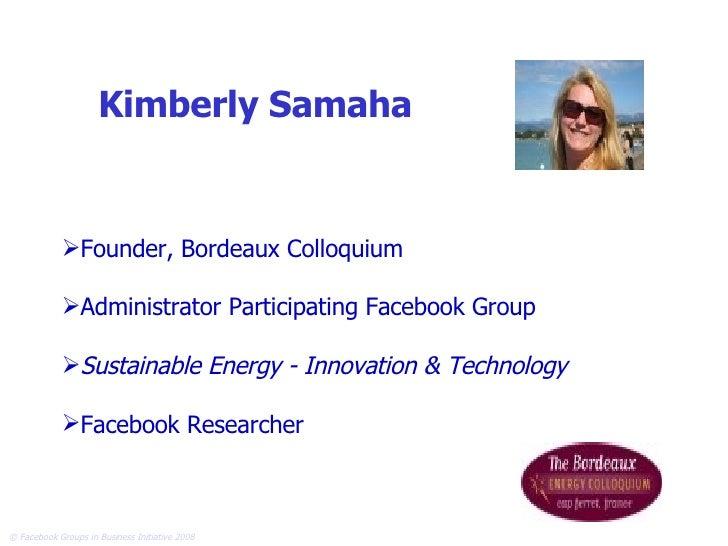 Kimberly Samaha   <ul><li>Founder, Bordeaux Colloquium </li></ul><ul><li>Administrator Participating Facebook Group </li><...