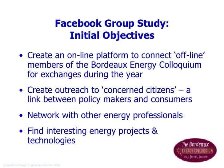 Facebook Group Study: Initial Objectives <ul><li>Create an on-line platform to connect 'off-line' members of the Bordeaux ...