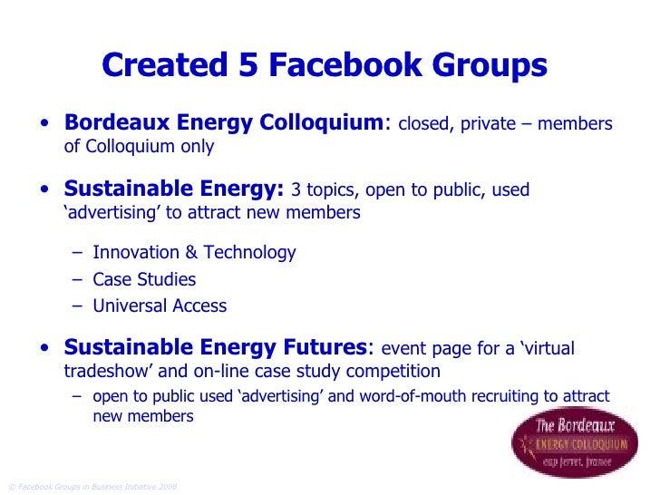 Created 5 Facebook Groups <ul><li>Bordeaux Energy Colloquium :  closed, private – members of Colloquium only </li></ul><ul...
