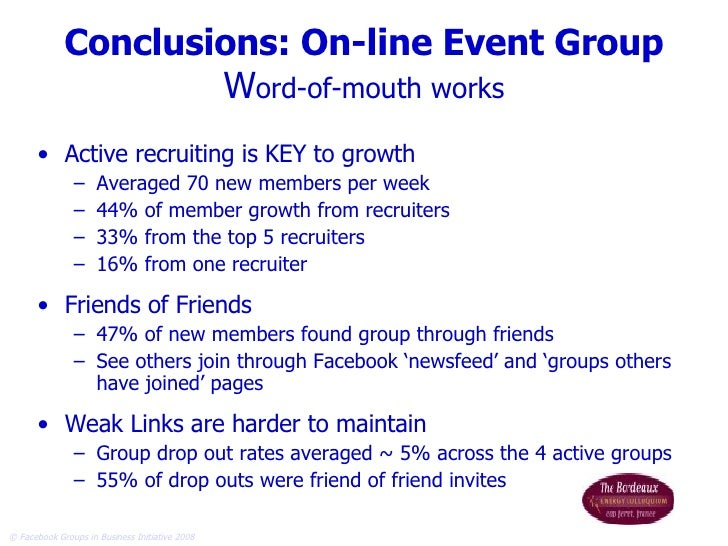 Conclusions: On-line Event Group W ord-of-mouth works <ul><li>Active recruiting is KEY to growth   </li></ul><ul><ul><li>A...