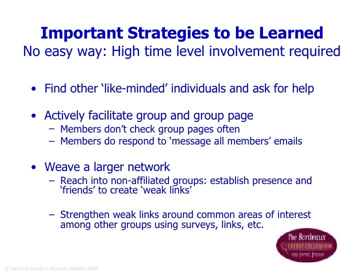 Important Strategies to be Learned No easy way: High time level involvement required <ul><li>Find other 'like-minded' indi...