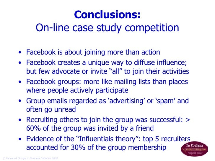Conclusions: On-line case study competition <ul><li>Facebook is about joining more than action </li></ul><ul><li>Facebook ...