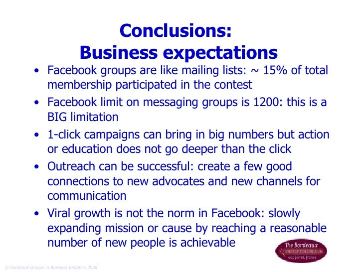 Conclusions:  Business expectations <ul><li>Facebook groups are like mailing lists: ~ 15% of total membership participated...