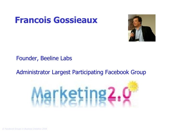 Francois Gossieaux   Founder, Beeline Labs  Administrator Largest Participating Facebook Group
