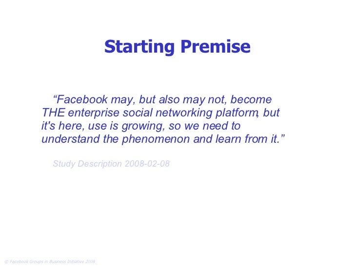 """Starting Premise """" Facebook may, but also may not, become THE enterprise social networking platform, but it's here, use is..."""