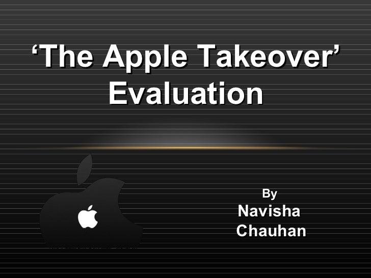 By  Navisha  Chauhan ' The Apple Takeover' Evaluation