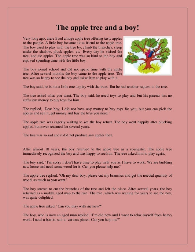 The apple tree and a boy! Very long ago, there lived a huge apple tree offering tasty apples to the people. A little boy b...