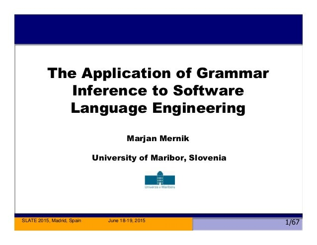 SLATE 2015, Madrid, Spain June 18-19, 2015 1/67 The Application of Grammar Inference to Software Language Engineering Marj...