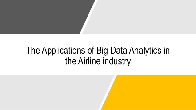 The Applications of Big Data Analytics in the Airline industry