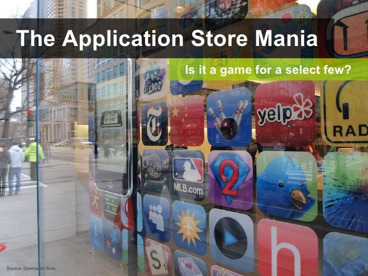The Application Store Mania Is it a game for a select few? Source: Donnie on flickr.