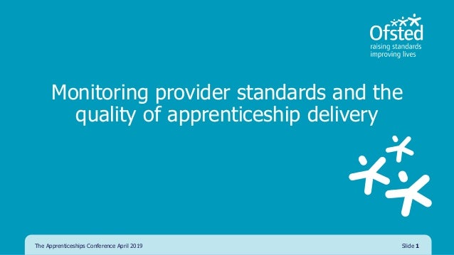 Monitoring provider standards and the quality of apprenticeship delivery The Apprenticeships Conference April 2019 Slide 1