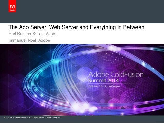The App Server, Web Server and Everything in Between  Hari Krishna Kallae, Adobe  Immanuel Noel, Adobe  © 2014 Adobe Syste...