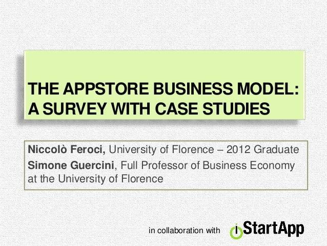 THE APPSTORE BUSINESS MODEL:A SURVEY WITH CASE STUDIESNiccolò Feroci, University of Florence – 2012 GraduateSimone Guercin...
