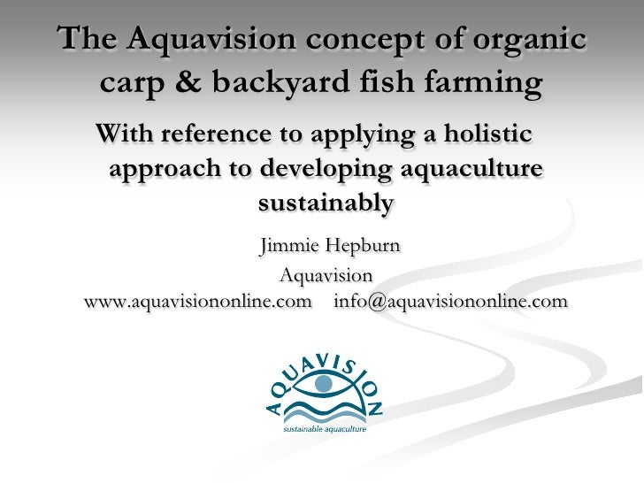 The Aquavision concept of organic  carp & backyard fish farming  With reference to applying a holistic   approach to devel...