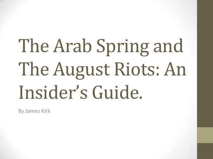The Arab Spring andThe August Riots: AnInsider's Guide.By James Kirk