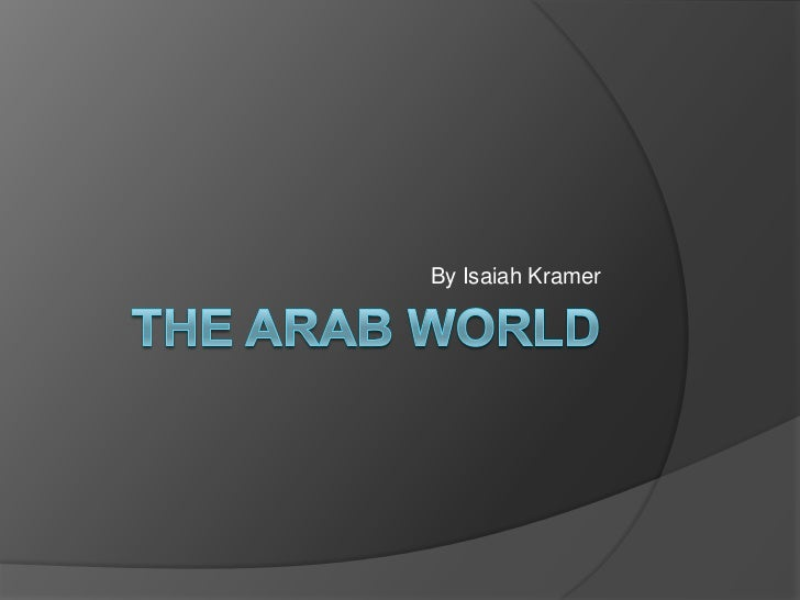 The Arab world<br />By Isaiah Kramer<br />