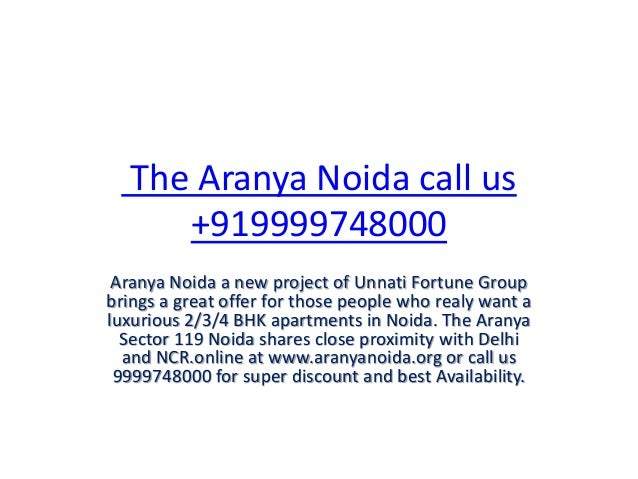 The Aranya Noida call us +919999748000 Aranya Noida a new project of Unnati Fortune Group brings a great offer for those p...