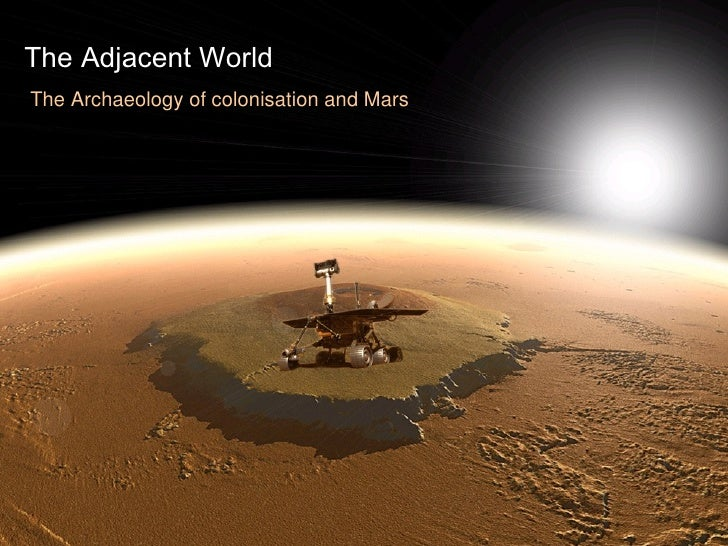 The Adjacent World The Archaeology of colonisation and Mars