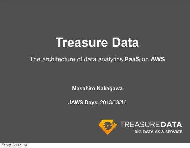Treasure Data                      The architecture of data analytics PaaS on AWS                                    Masah...