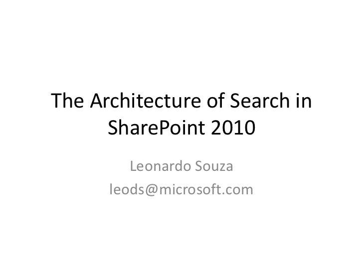 The Architecture of Search in SharePoint 2010<br />Leonardo Souza<br />leods@microsoft.com<br />