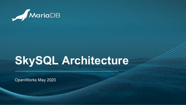 SkySQL Architecture OpenWorks May 2020