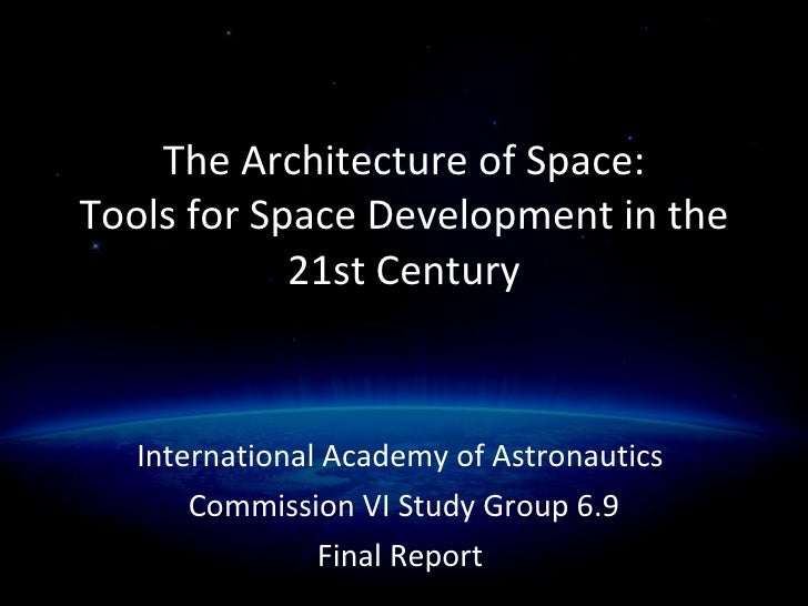 The Architecture of Space: Tools for Space Development in the 21st Century International Academy of Astronautics  Commissi...