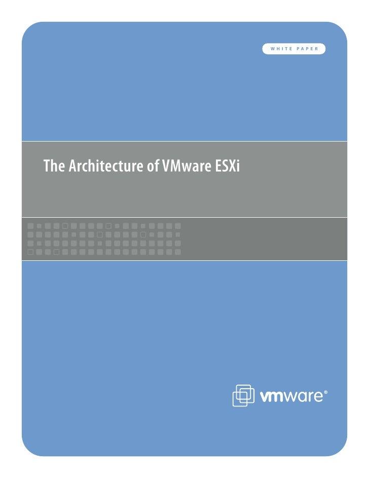 WHITE   PAPER     The Architecture of VMware ESXi