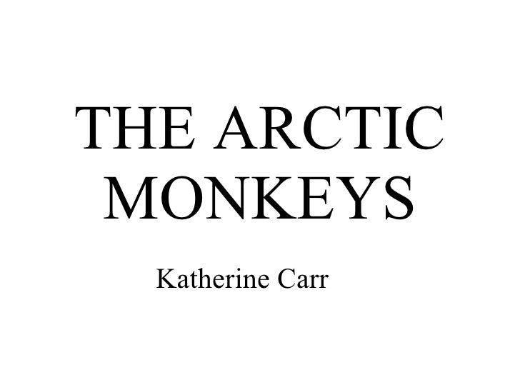 THE ARCTIC MONKEYS Katherine Carr
