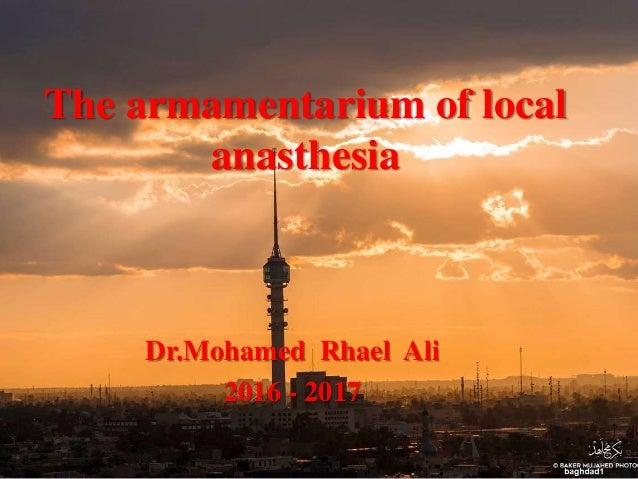 The armamentarium of local anasthesia Dr.Mohamed Rhael Ali 2016 - 2017