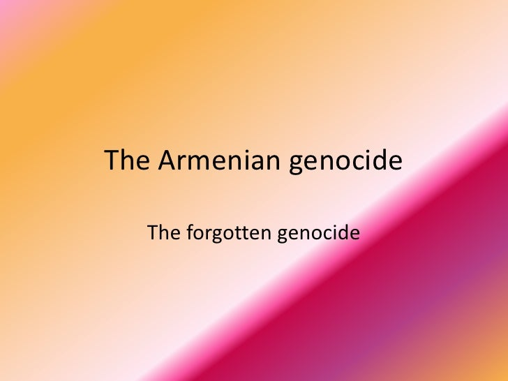 The Armenian genocide     The forgotten genocide
