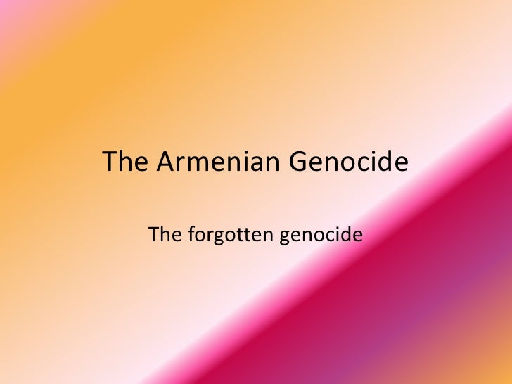 The Armenian Genocide<br />The forgotten genocide<br />