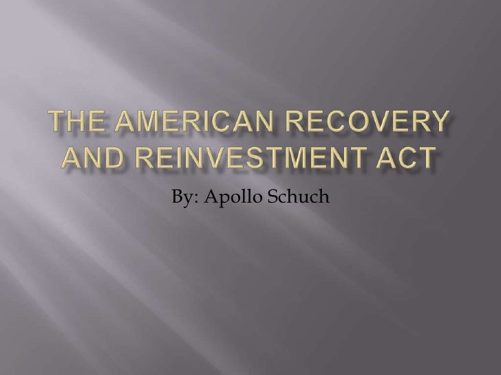 The American Recovery and Reinvestment Act<br />By: Apollo Schuch<br />