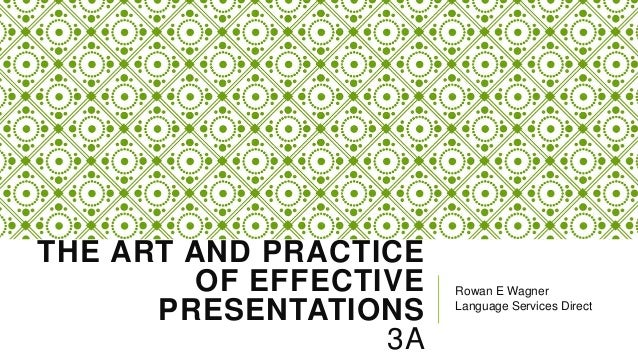 THE ART AND PRACTICE OF EFFECTIVE PRESENTATIONS 3A  Rowan E Wagner Language Services Direct