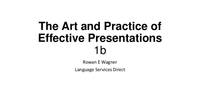 The Art and Practice of Effective Presentations 1b Rowan E Wagner Language Services Direct